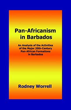 Pan-Africanism in Barbados: An Analysis of the Activities of the Major 20th-Century Pan-African Formations in Barbados 9780974493466