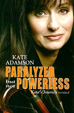 Paralyzed But Not Powerless: Kate's Journey Revisited 9780974190730