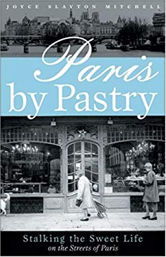 Paris by Pastry: Stalking the Sweet Life on the Streets of Paris 9780976353966