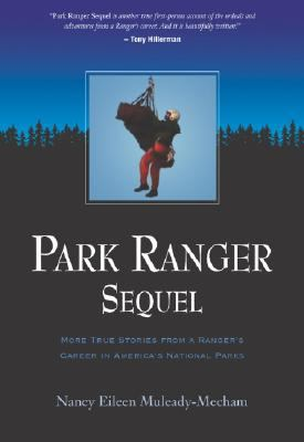 Park Ranger Sequel: More True Stories from a Ranger's Career in America's National Parks 9780979505522