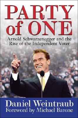 Party of One: Arnold Schwarzenegger and the Rise of the Independent Voter 9780979482229