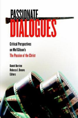 Passionate Dialogues: Critical Perspectives on Mel Gibson's the Passion of the Christ