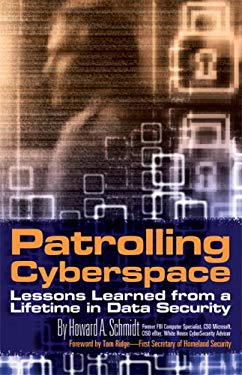 Patrolling Cyberspace: Lessons Learned from a Lifetime in Data Security 9780977689521