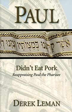 Paul Didn't Eat Pork: Reappraising Paul the Pharisee 9780974781419
