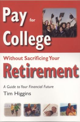 Pay for College Without Sacrificing Your Retirement: A Guide to Your Financial Future 9780972002189