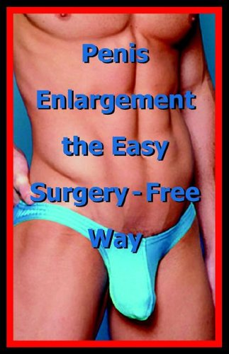 Penis Enlargement the Easy Surgery-Free Way 9780976386292