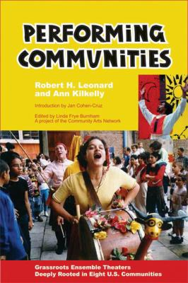 Performing Communities: Grassroots Ensemble Theaters Deeply Rooted in Eight U.S. Communities 9780976605447