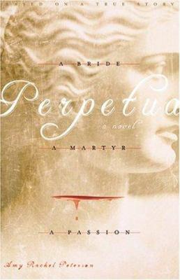Perpetua: A Bride, a Martyr, a Passion