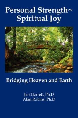 Personal Strength Spiritual Joy: Bridging Heaven and Earth 9780979548116