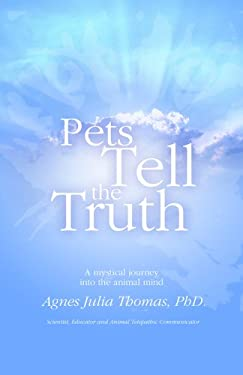Pets Tell the Truth: A Mystical Journey Into the Animal Mind 9780977096404