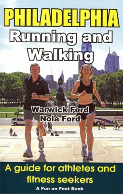 Philadelphia Running and Walking: A Guide for Athletes and Fitness Seekers 9780976524434
