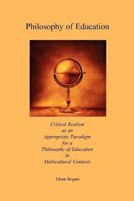 Philosophy of Education: Critical Realism as an Appropriate Paradigm for a Philosophy of Education in Multicultural Contexts 9780979207280