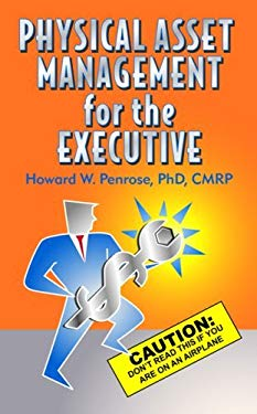 Physical Asset Management for the Executive: Don't Read This If You Are on an Airplane 9780971245068