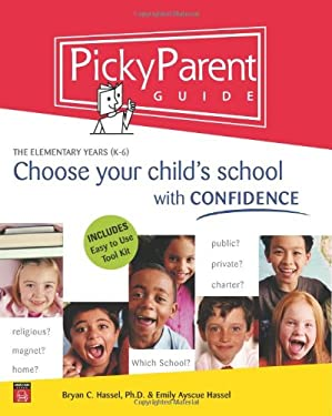Picky Parent Guide: Choose Your Child's School with Confidence, the Elementary Years (K-6) 9780974462776