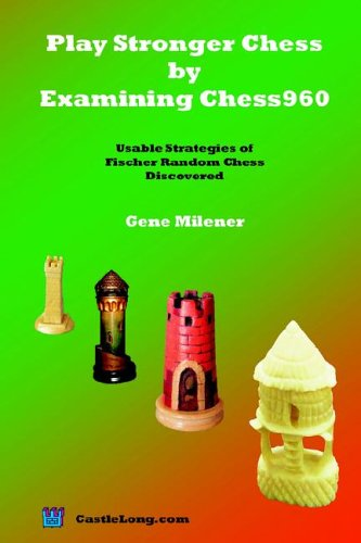 Play Stronger Chess by Examining Chess960: Usable Strategies of Fischer Random Chess Discovered 9780977452101