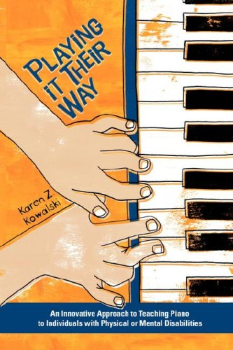 Playing It Their Way: An Innovative Approach to Teaching Piano to Individuals with Physical or Mental Disabilities 9780978673505