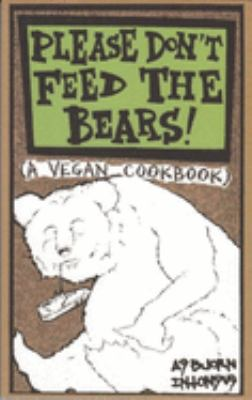 Please Don't Feed the Bears: A Vegan Cookbook 9780977055715
