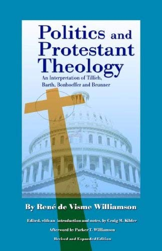 Politics and Protestant Theology: An Interpretation of Tillich, Barth, Bonhoeffer and Brunner 9780971191907