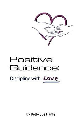 Positive Guidance Discipline with Love 9780974571126