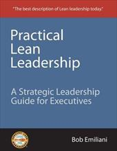 Practical Lean Leadership: A Strategic Leadership Guide for Executives 4328666