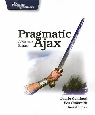 Pragmatic Ajax: A Web 2.0 Primer 9780976694083