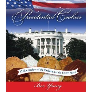 Presidential Cookies: The Lure and the Lore: Cookie Recipes of the Presidents of the United States 9780972909532