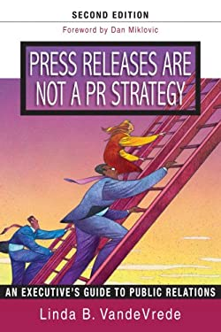 Press Releases Are Not a PR Strategy 9780976252719