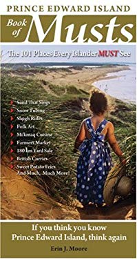 Prince Edward Island Book of Musts: 101 Places Every Islander Must Visit 9780978478414