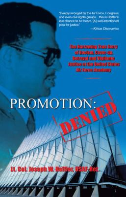 Promotion: Denied: The Harrowing True Story of Racism, Cover-Up, Betrayal and Vigilante Justice at the United States Air Force Academy 9780979468605