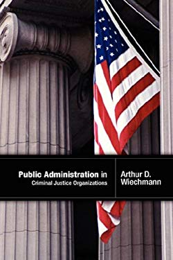 Public Administration in Criminal Justice Organizations 9780976316268