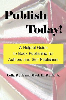 Publish Today! a Helpful Guide to Book Publishing for Authors and Self Publishers 9780977957675