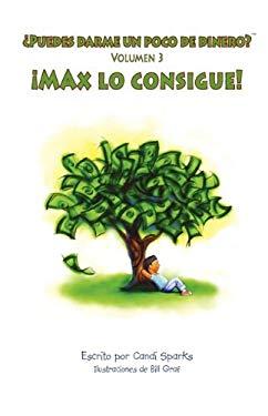 Puedes Darme Un Poco de Dinero? Max Lo Consigue! 9780978944551