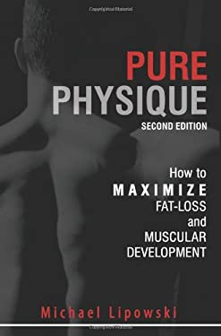 Pure Physique: How to Maximize Fat Loss and Muscular Development 9780972410274