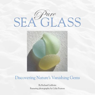 Pure Sea Glass: Discovering Nature's Vanishing Gems 9780975324608