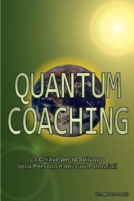 Quantum Coaching - La Chiave Per Lo Sviluppo Della Persona E Dei Potenziali - Linguistica, Comunicazione Non Verbale, Pnl 3 E Quantum in Rapporto Al C 9780979399756