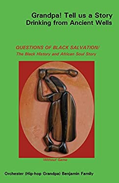 Grandpa! Tell Us a Story Drinking from Ancient Wells Questions of Black Salvation/The Black History and African Soul Story 9780977342136