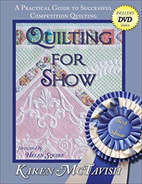 Quilting for Show: A Practical Guide to Successful Competition Quilting [With DVD] 9780974470634