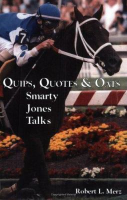 Quips, Quotes & Oats: Smarty Jones Talks 9780976586807