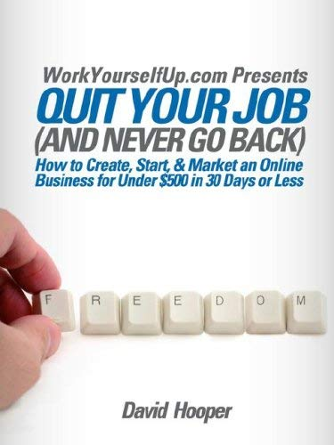Quit Your Job (and Never Go Back) - How to Create, Start, & Market an Online Business for Under $500 in 30 Days or Less (Workyourselfup.com Presents) 9780975436189