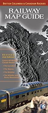 Railway Map Guide: British Columbia & Canadian Rockies 9780973089714