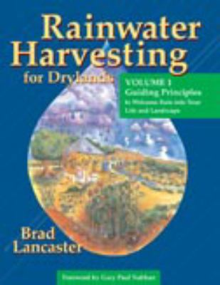 Rainwater Harvesting for Drylands and Beyond (Vol. 1): Guiding Principles to Welcome Rain Into Your Life and Landscape 9780977246403