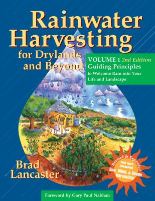 Rainwater Harvesting for Drylands and Beyond, Volume 1, 2nd Edition: Guiding Principles to Welcome Rain Into Your Life and Landscape 9780977246434