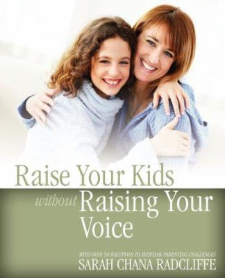 Raise Your Kids Without Raising Your Voice 9780978440251
