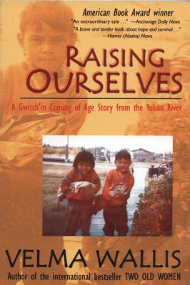 Raising Ourselves: A Gwitch'in Coming of Age Story from the Yukon River 9780972494472