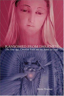 Ransomed from Darkness: The New Age, Christian Faith and the Battle for Souls 9780972520072