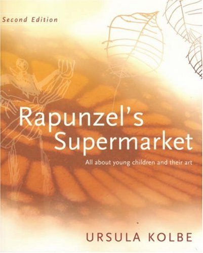 Rapunzel's Supermarket: All about Young Children and Their Art 9780975772218