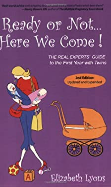Ready or Not, Here We Come!: The Real Experts' Guide to the First Year with Twins 9780974699028