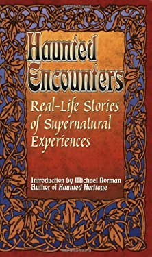 Real-Life Stories of Supernatural Experiences: Haunted Encounters 9780974039404