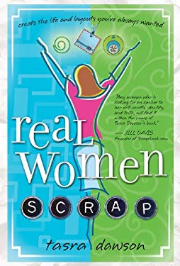 Real Women Scrap: Create the Life and Layouts You've Always Wanted 9780974045634