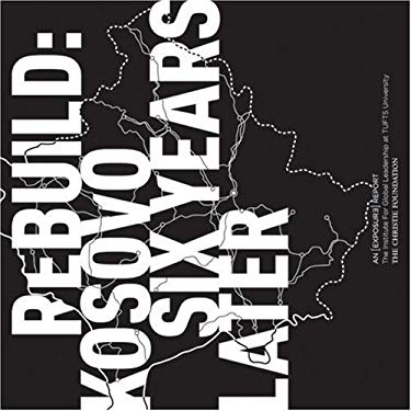 Rebuild: Kosovo Six Years Later 9780974283692